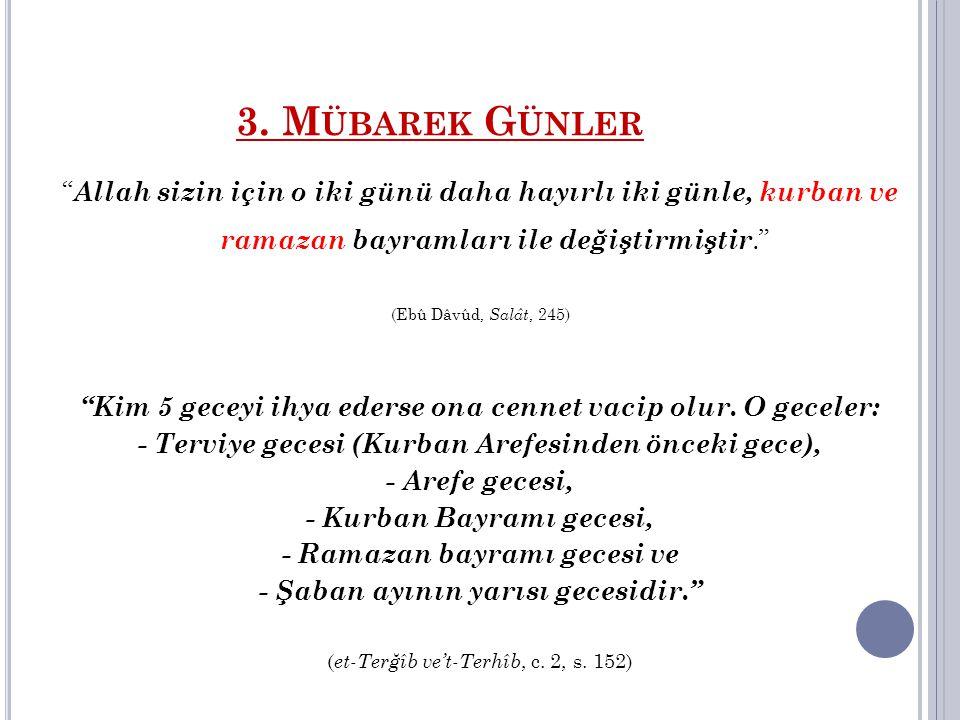 3. Mübarek Günler Allah sizin için o iki günü daha hayırlı iki günle, kurban ve ramazan bayramları ile değiştirmiştir.