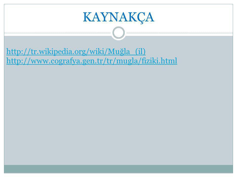 KAYNAKÇA http://tr.wikipedia.org/wiki/Muğla_(il)