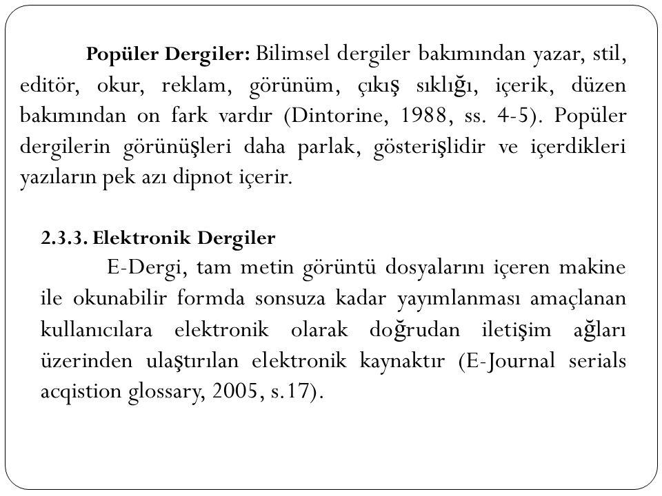 Popüler Dergiler: Bilimsel dergiler bakımından yazar, stil, editör, okur, reklam, görünüm, çıkış sıklığı, içerik, düzen bakımından on fark vardır (Dintorine, 1988, ss. 4-5). Popüler dergilerin görünüşleri daha parlak, gösterişlidir ve içerdikleri yazıların pek azı dipnot içerir.