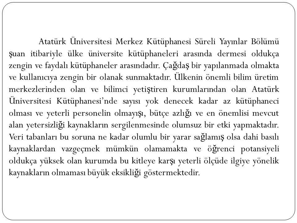 Atatürk Üniversitesi Merkez Kütüphanesi Süreli Yayınlar Bölümü şuan itibariyle ülke üniversite kütüphaneleri arasında dermesi oldukça zengin ve faydalı kütüphaneler arasındadır.