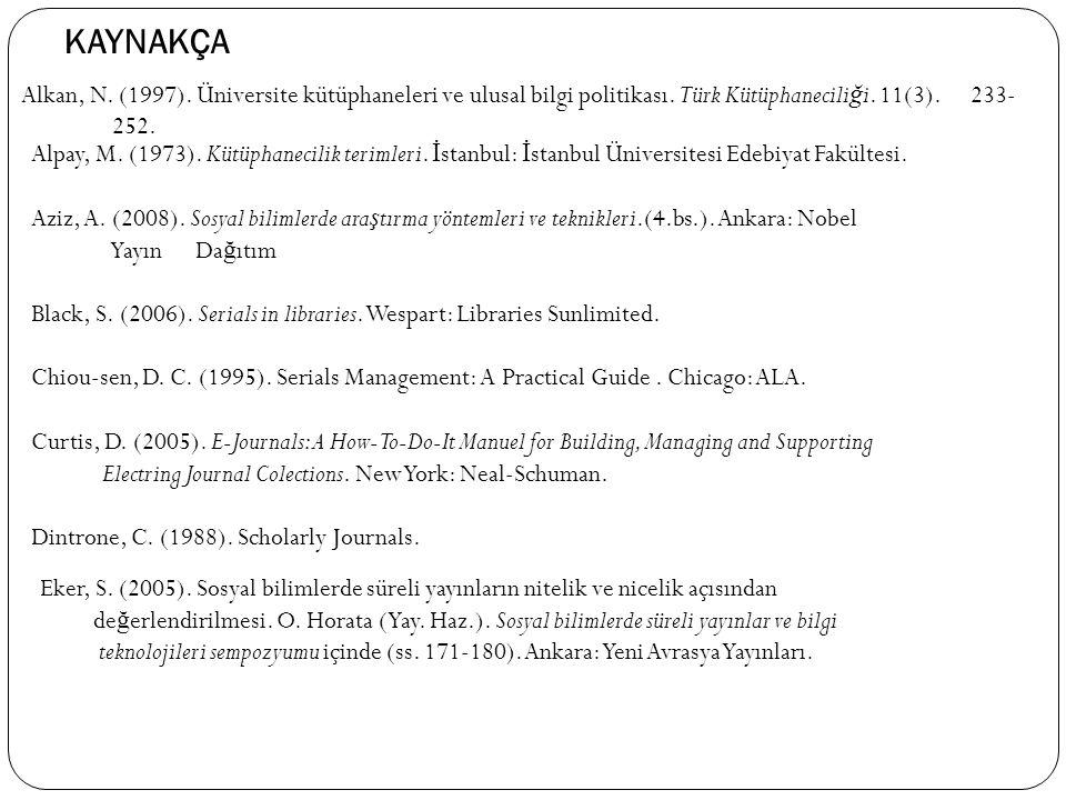 KAYNAKÇA Alkan, N. (1997). Üniversite kütüphaneleri ve ulusal bilgi politikası. Türk Kütüphaneciliği. 11(3). 233-