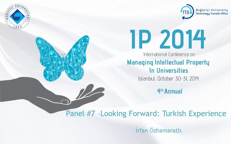 Panel #7 –Looking Forward: Turkish Experience