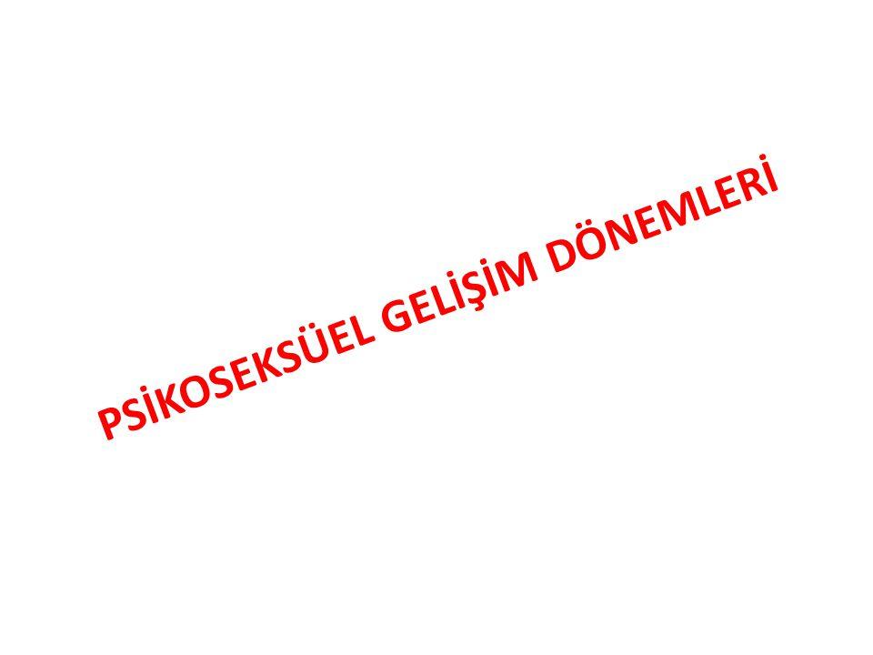 PSİKOSEKSÜEL GELİŞİM DÖNEMLERİ