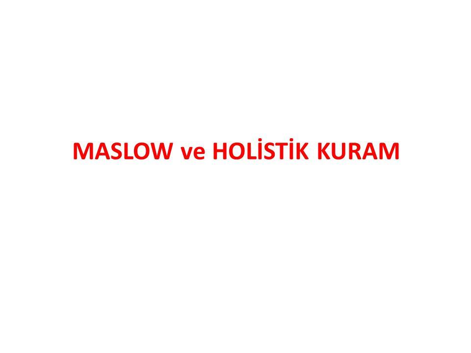 MASLOW ve HOLİSTİK KURAM
