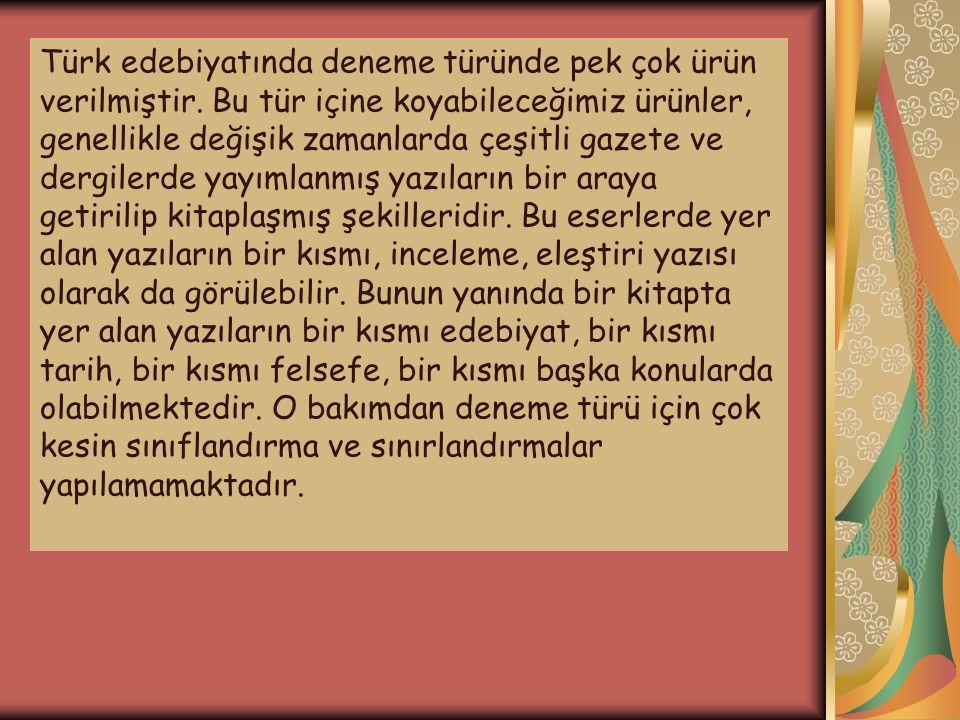 Türk edebiyatında deneme türünde pek çok ürün verilmiştir