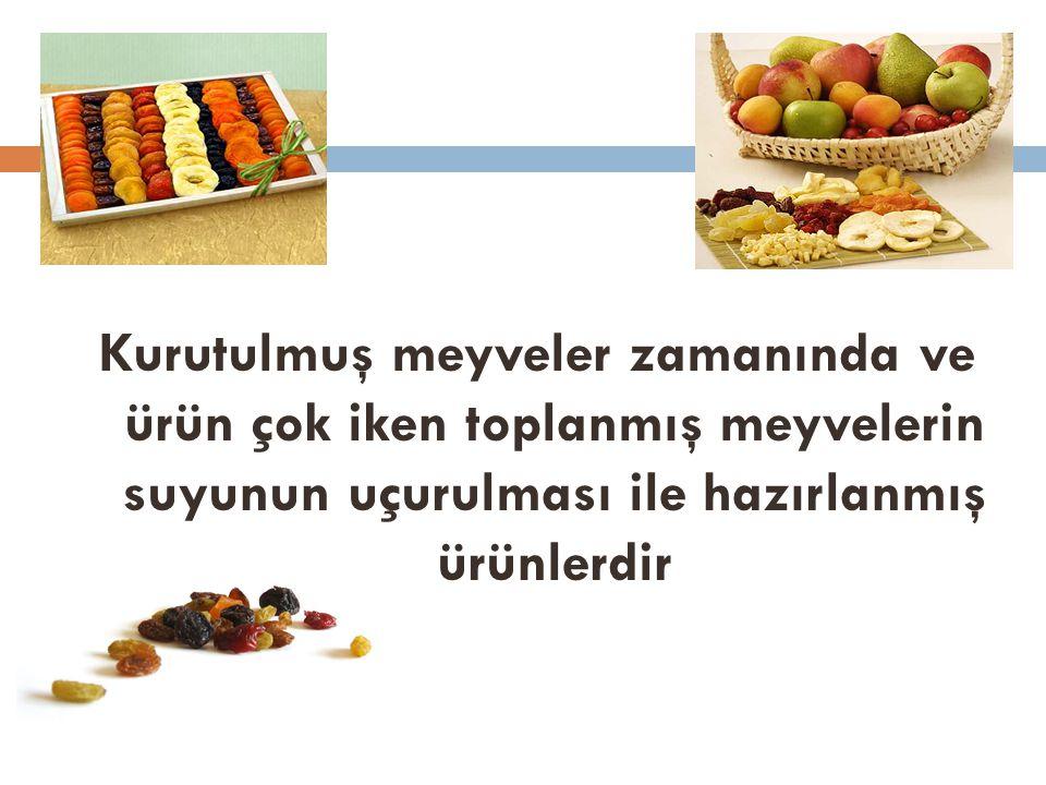 Kurutulmuş meyveler zamanında ve ürün çok iken toplanmış meyvelerin suyunun uçurulması ile hazırlanmış ürünlerdir