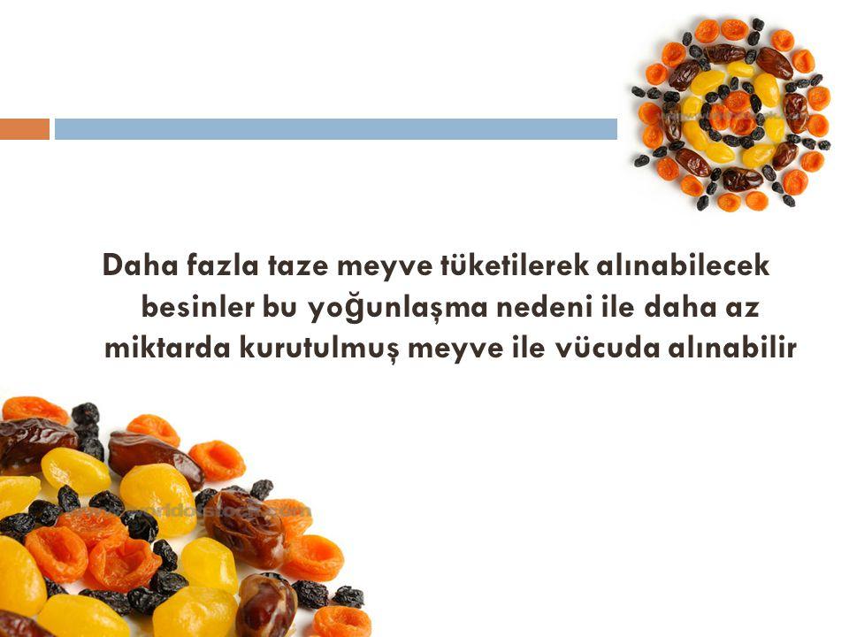 Daha fazla taze meyve tüketilerek alınabilecek besinler bu yoğunlaşma nedeni ile daha az miktarda kurutulmuş meyve ile vücuda alınabilir