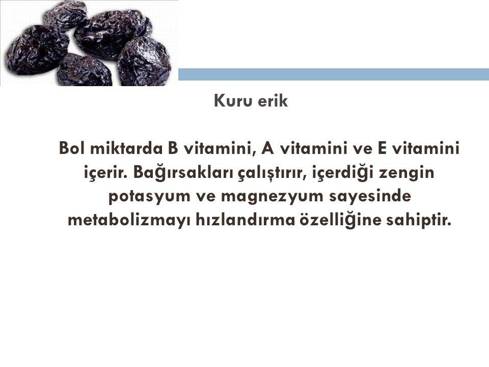 Kuru erik Bol miktarda B vitamini, A vitamini ve E vitamini içerir