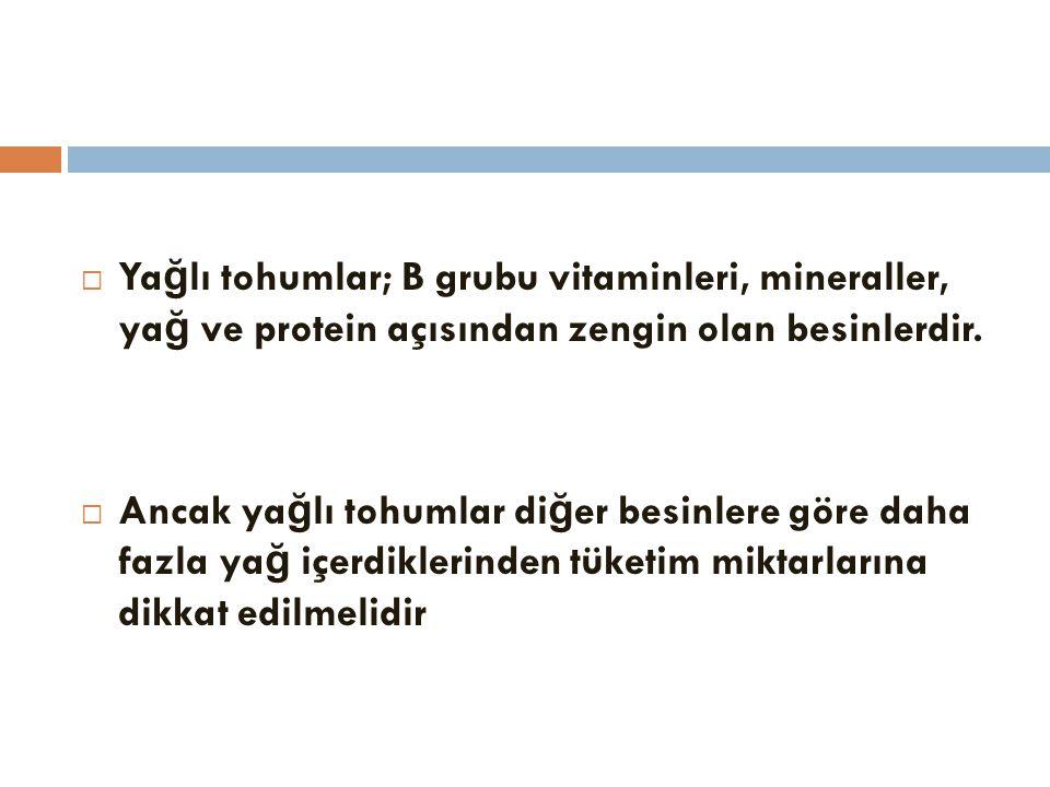 Yağlı tohumlar; B grubu vitaminleri, mineraller, yağ ve protein açısından zengin olan besinlerdir.