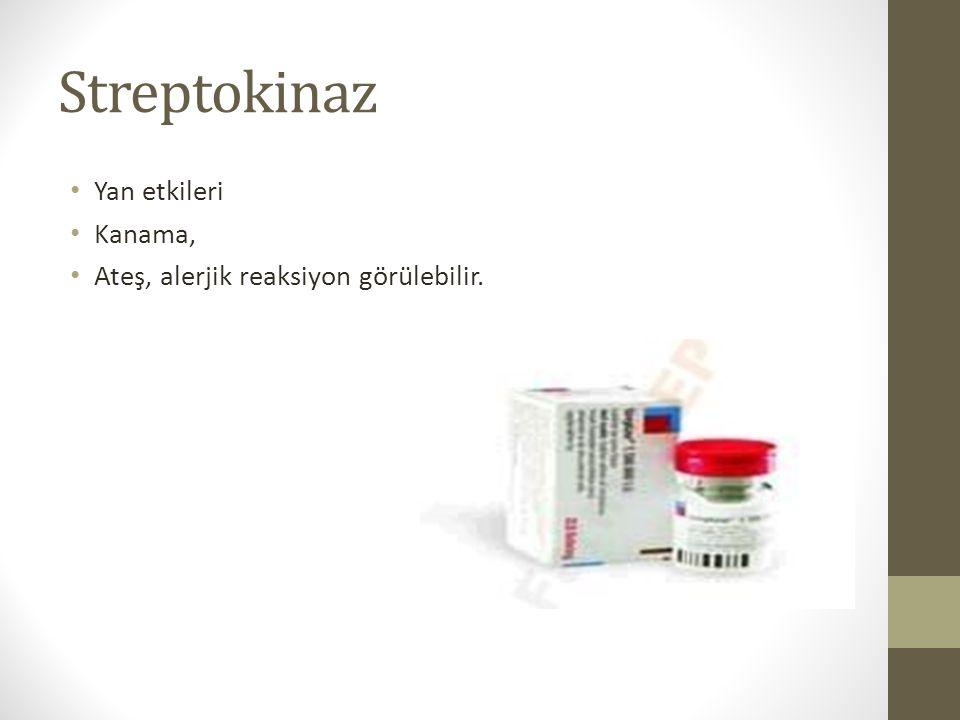 Streptokinaz Yan etkileri Kanama, Ateş, alerjik reaksiyon görülebilir.