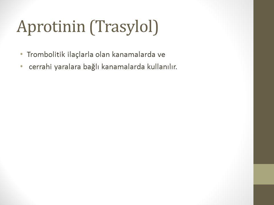 Aprotinin (Trasylol) Trombolitik ilaçlarla olan kanamalarda ve
