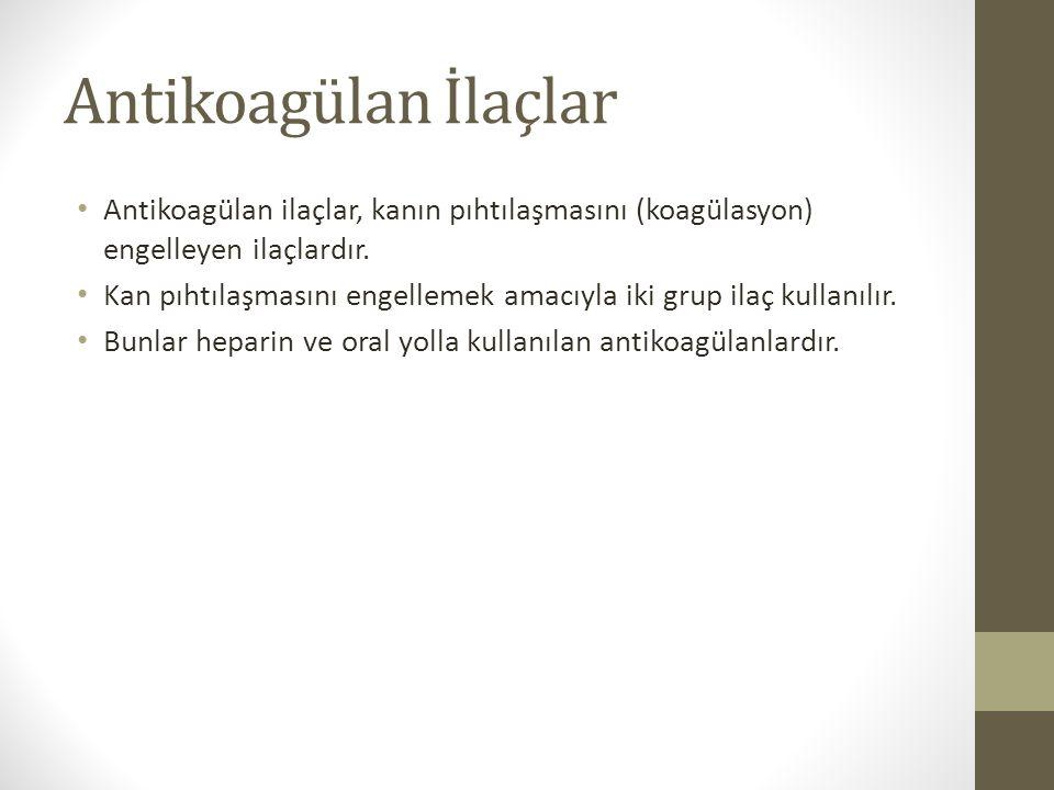 Antikoagülan İlaçlar Antikoagülan ilaçlar, kanın pıhtılaşmasını (koagülasyon) engelleyen ilaçlardır.
