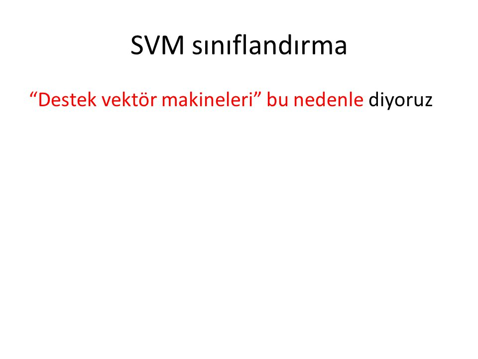 SVM sınıflandırma Destek vektör makineleri bu nedenle diyoruz