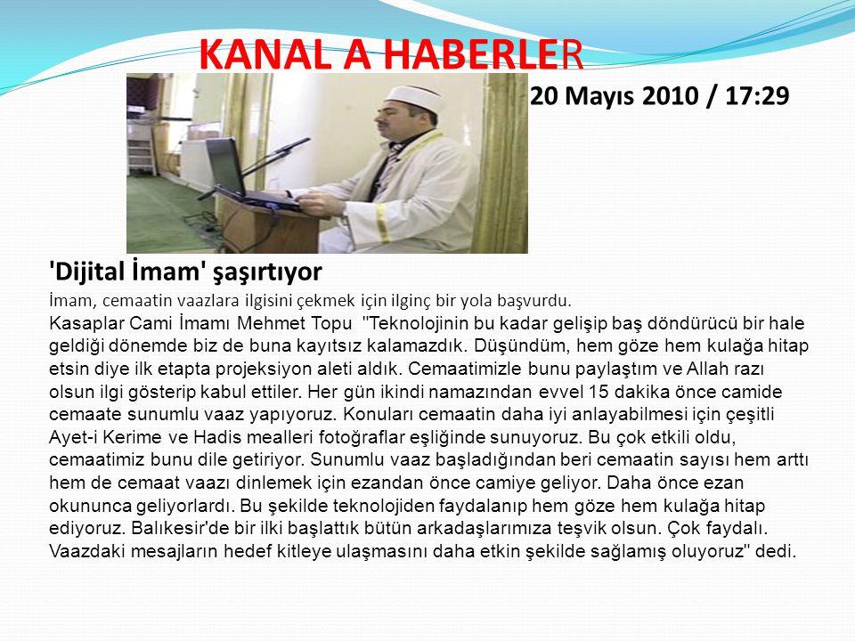KANAL A HABERLER 20 Mayıs 2010 / 17:29 Dijital İmam şaşırtıyor