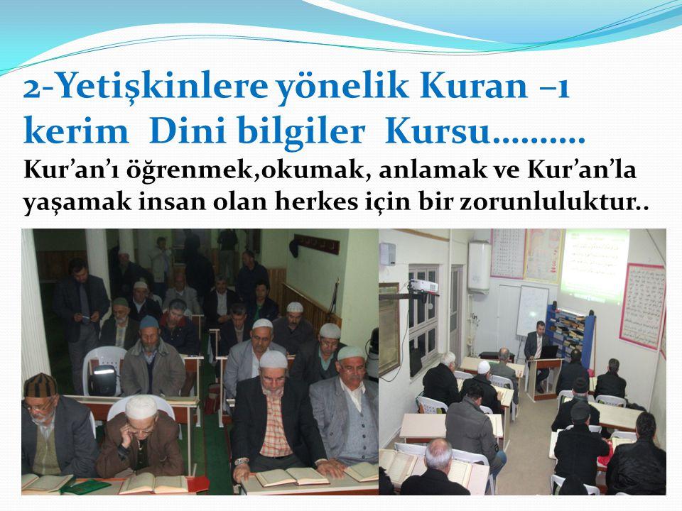 2-Yetişkinlere yönelik Kuran –ı kerim Dini bilgiler Kursu……….