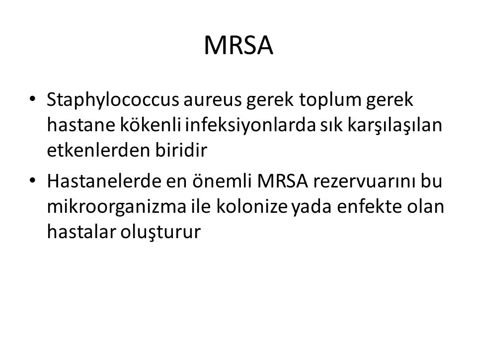 MRSA Staphylococcus aureus gerek toplum gerek hastane kökenli infeksiyonlarda sık karşılaşılan etkenlerden biridir.