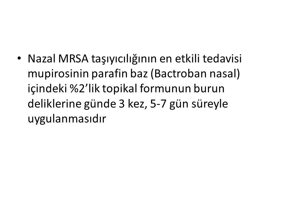 Nazal MRSA taşıyıcılığının en etkili tedavisi mupirosinin parafin baz (Bactroban nasal) içindeki %2'lik topikal formunun burun deliklerine günde 3 kez, 5-7 gün süreyle uygulanmasıdır