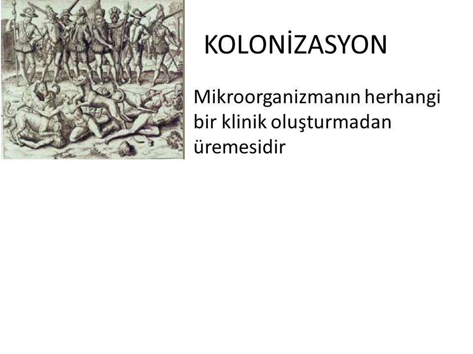KOLONİZASYON Mikroorganizmanın herhangi bir klinik oluşturmadan üremesidir