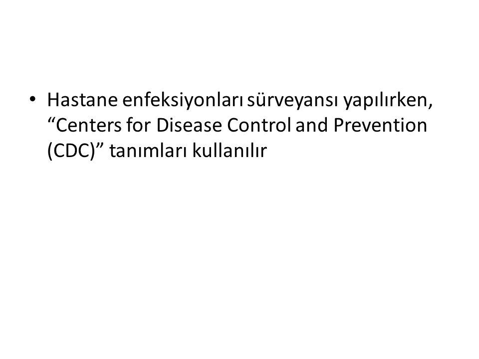 Hastane enfeksiyonları sürveyansı yapılırken, Centers for Disease Control and Prevention (CDC) tanımları kullanılır