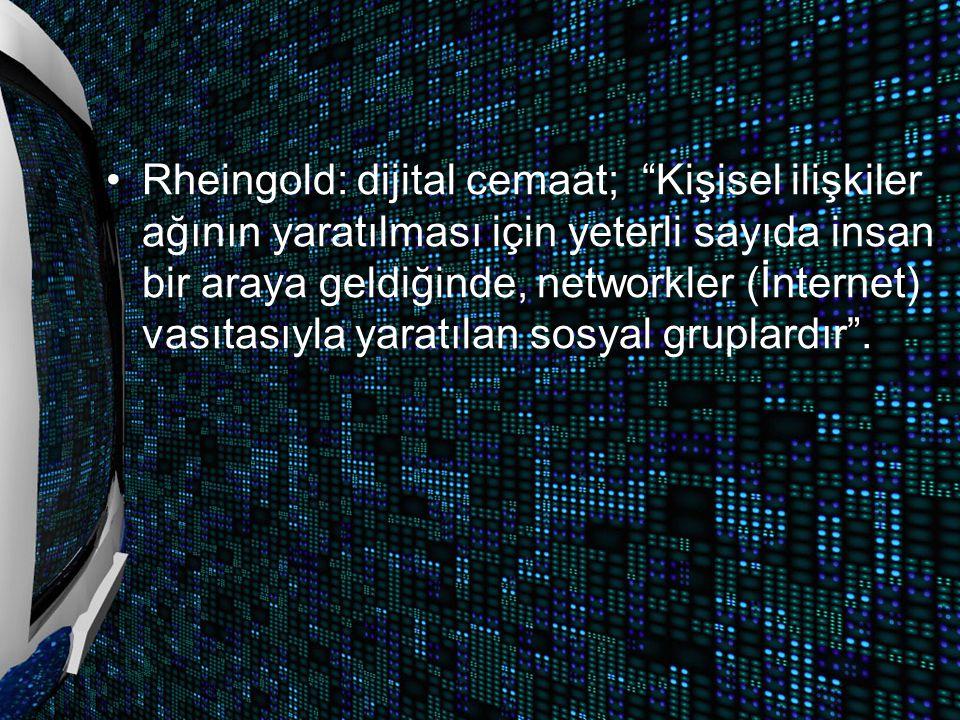 Rheingold: dijital cemaat; Kişisel ilişkiler ağının yaratılması için yeterli sayıda insan bir araya geldiğinde, networkler (İnternet) vasıtasıyla yaratılan sosyal gruplardır .