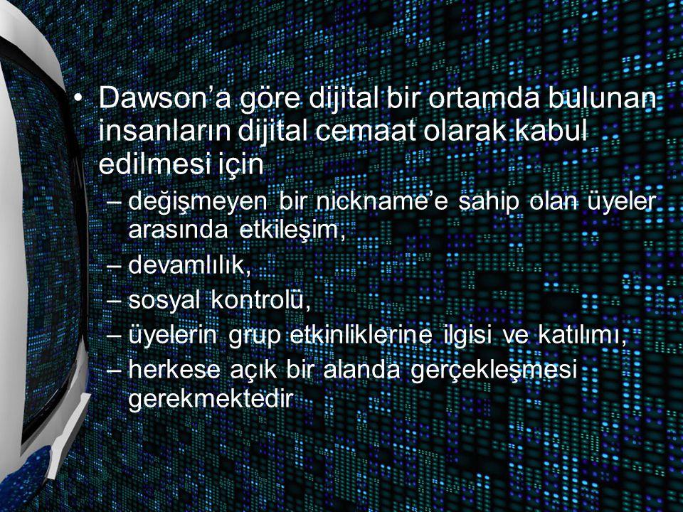 Dawson'a göre dijital bir ortamda bulunan insanların dijital cemaat olarak kabul edilmesi için