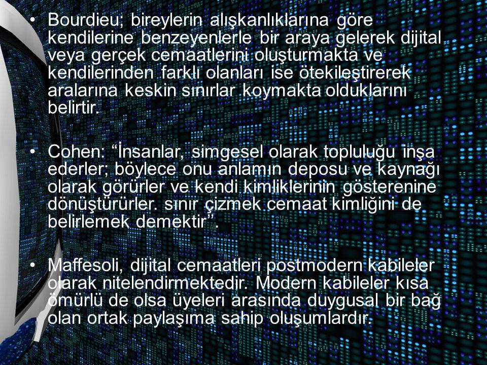 Bourdieu; bireylerin alışkanlıklarına göre kendilerine benzeyenlerle bir araya gelerek dijital veya gerçek cemaatlerini oluşturmakta ve kendilerinden farklı olanları ise ötekileştirerek aralarına keskin sınırlar koymakta olduklarını belirtir.