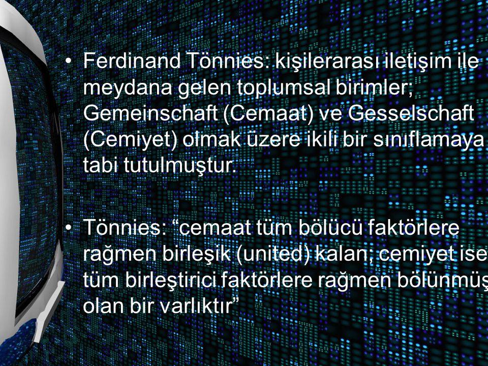 Ferdinand Tönnies: kişilerarası iletişim ile meydana gelen toplumsal birimler; Gemeinschaft (Cemaat) ve Gesselschaft (Cemiyet) olmak üzere ikili bir sınıflamaya tabi tutulmuştur.