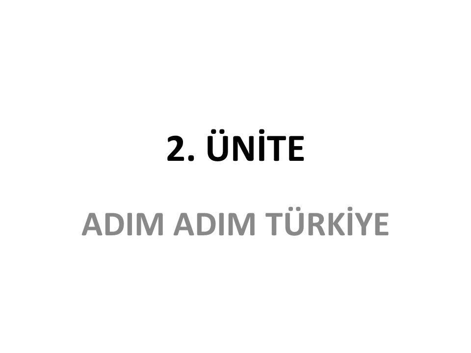 2. ÜNİTE ADIM ADIM TÜRKİYE