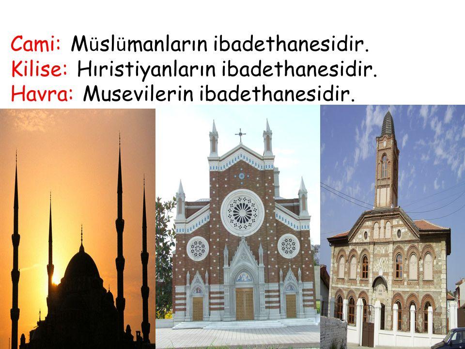 Cami: Müslümanların ibadethanesidir.