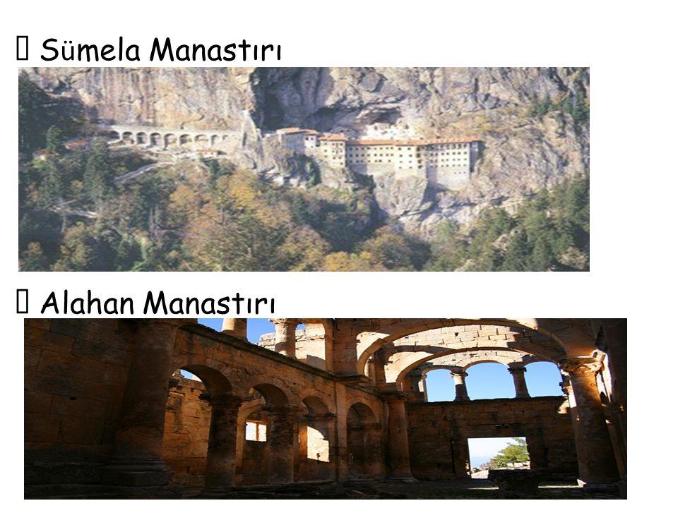  Sümela Manastırı  Alahan Manastırı