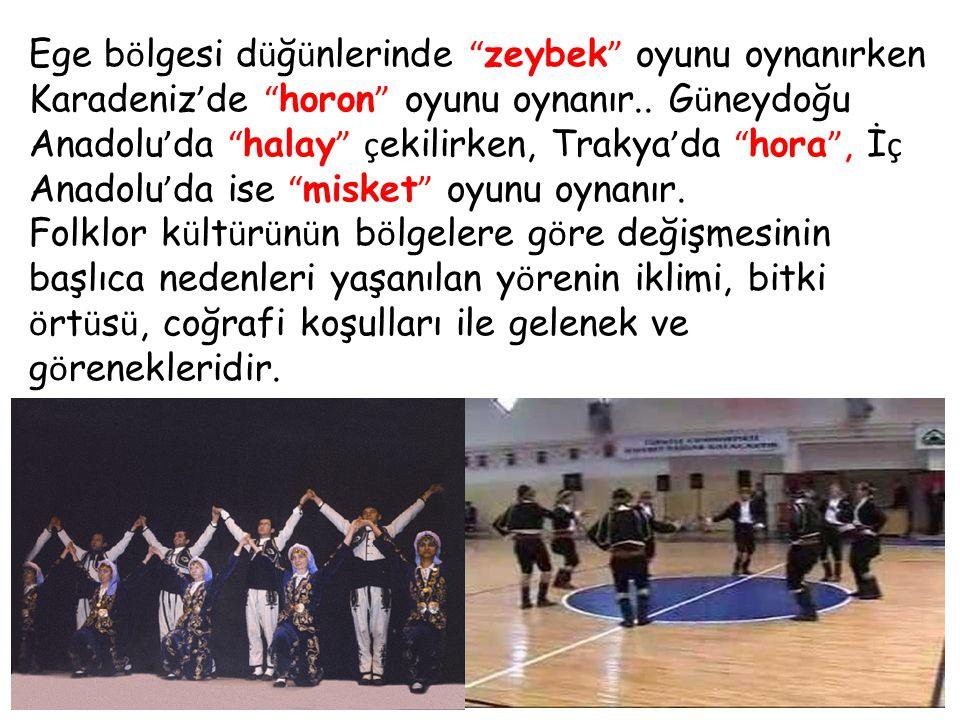 Ege bölgesi düğünlerinde zeybek oyunu oynanırken Karadeniz'de horon oyunu oynanır.. Güneydoğu Anadolu'da halay çekilirken, Trakya'da hora , İç Anadolu'da ise misket oyunu oynanır.