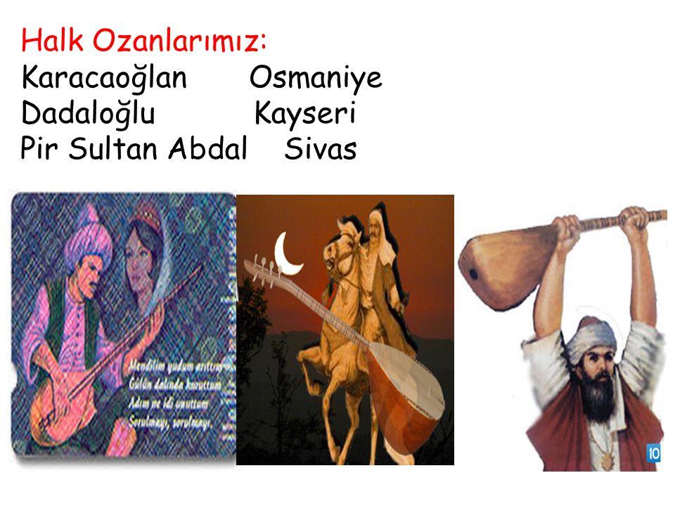 Halk Ozanlarımız: Karacaoğlan Osmaniye Dadaloğlu Kayseri Pir Sultan Abdal Sivas