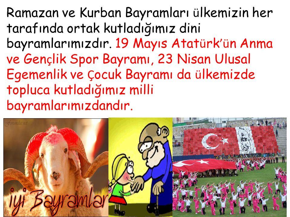Ramazan ve Kurban Bayramları ülkemizin her tarafında ortak kutladığımız dini bayramlarımızdır.