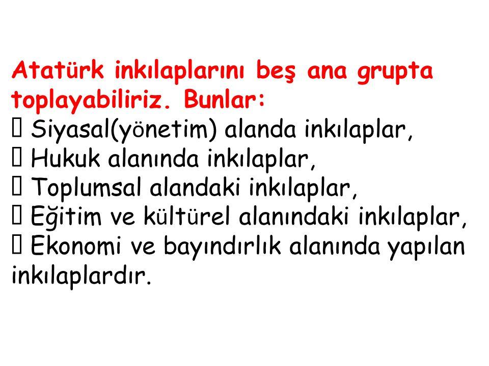 Atatürk inkılaplarını beş ana grupta toplayabiliriz. Bunlar: