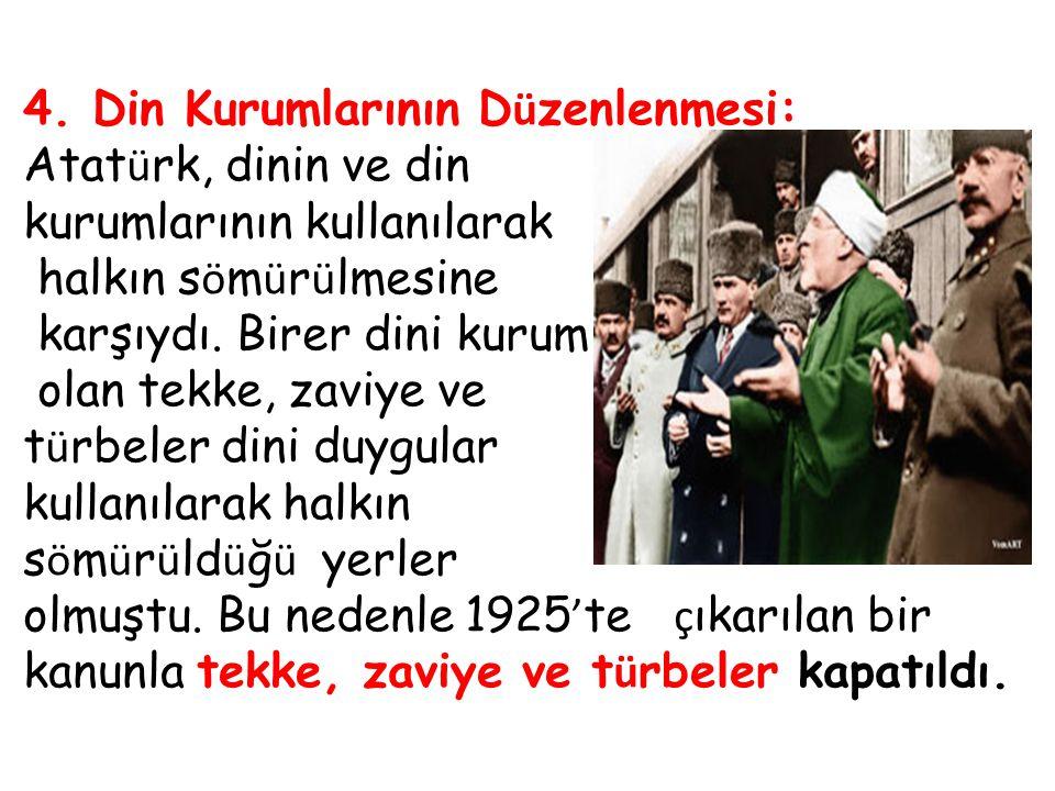 4. Din Kurumlarının Düzenlenmesi: Atatürk, dinin ve din