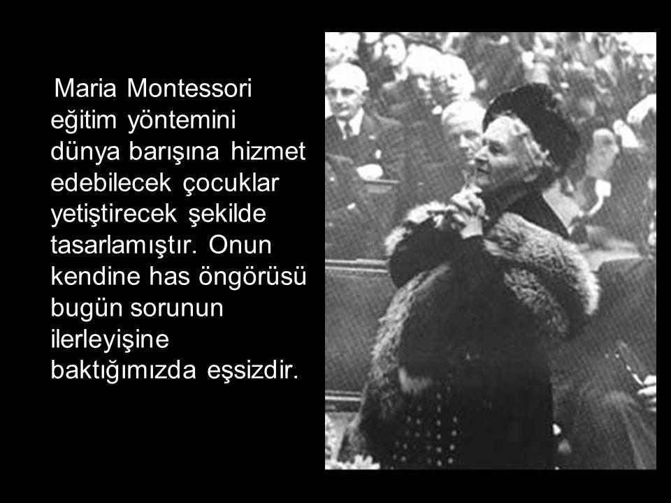 Maria Montessori eğitim yöntemini dünya barışına hizmet edebilecek çocuklar yetiştirecek şekilde tasarlamıştır.