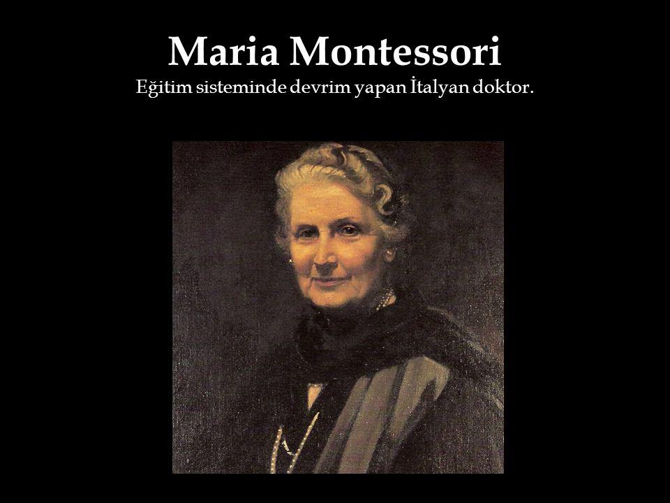 Maria Montessori Eğitim sisteminde devrim yapan İtalyan doktor.