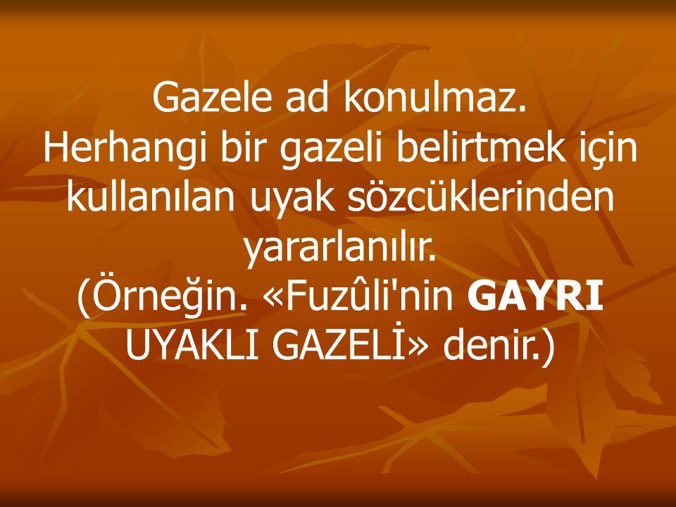 (Örneğin. «Fuzûli nin GAYRI UYAKLI GAZELİ» denir.)