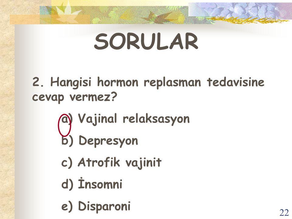 SORULAR 2. Hangisi hormon replasman tedavisine cevap vermez