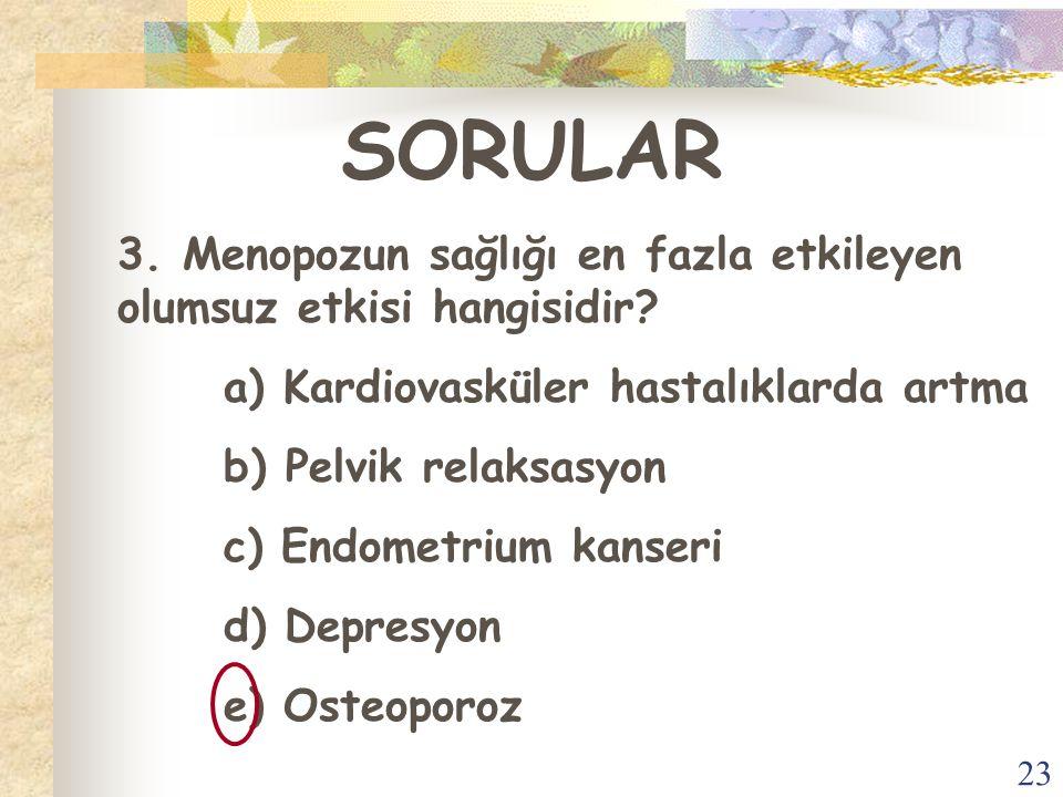 SORULAR 3. Menopozun sağlığı en fazla etkileyen olumsuz etkisi hangisidir a) Kardiovasküler hastalıklarda artma.