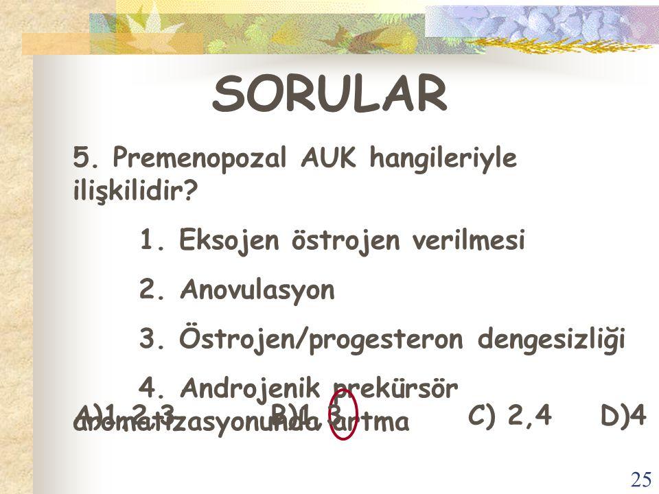 SORULAR 5. Premenopozal AUK hangileriyle ilişkilidir