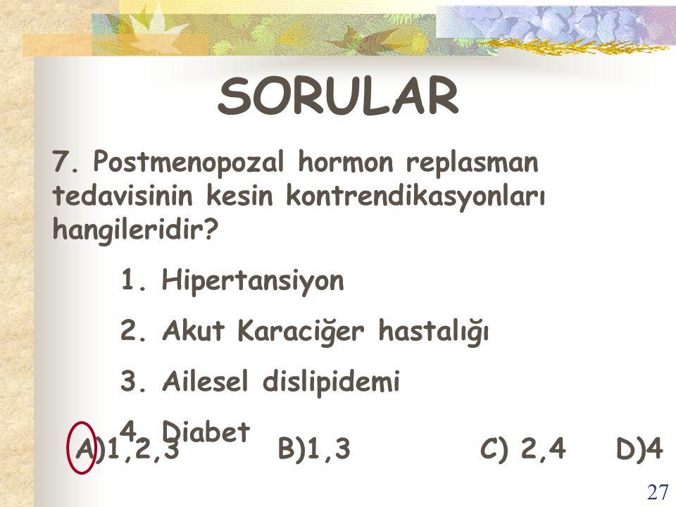 SORULAR 7. Postmenopozal hormon replasman tedavisinin kesin kontrendikasyonları hangileridir 1. Hipertansiyon.