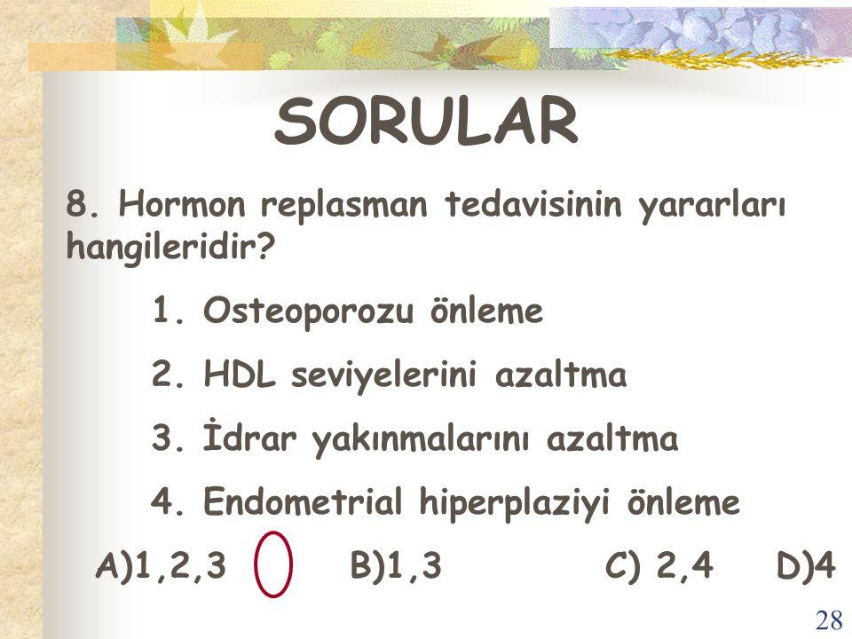 SORULAR 8. Hormon replasman tedavisinin yararları hangileridir