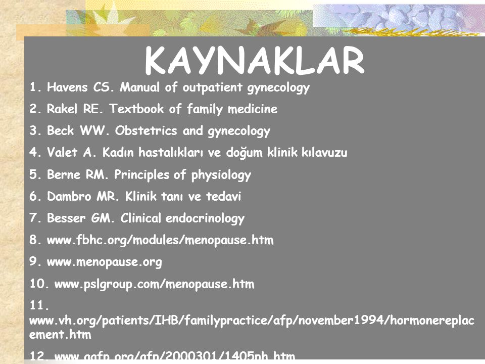 KAYNAKLAR 1. Havens CS. Manual of outpatient gynecology