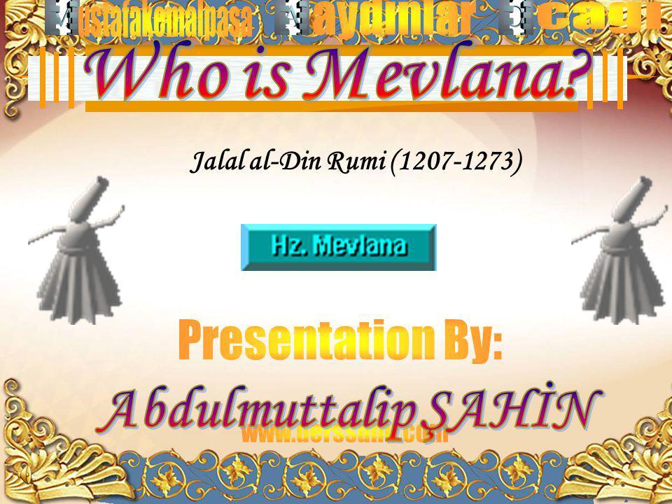 Presentation By: Jalal al-Din Rumi (1207-1273) Who is Mevlana