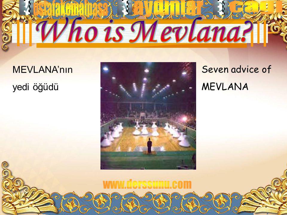 Who is Mevlana MEVLANA'nın yedi öğüdü Seven advice of MEVLANA