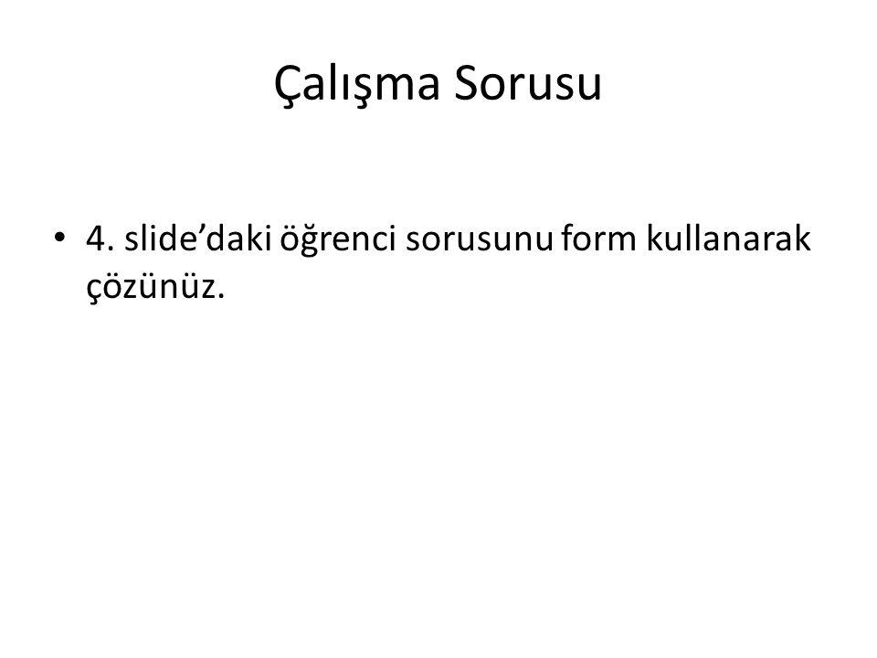 Çalışma Sorusu 4. slide'daki öğrenci sorusunu form kullanarak çözünüz.