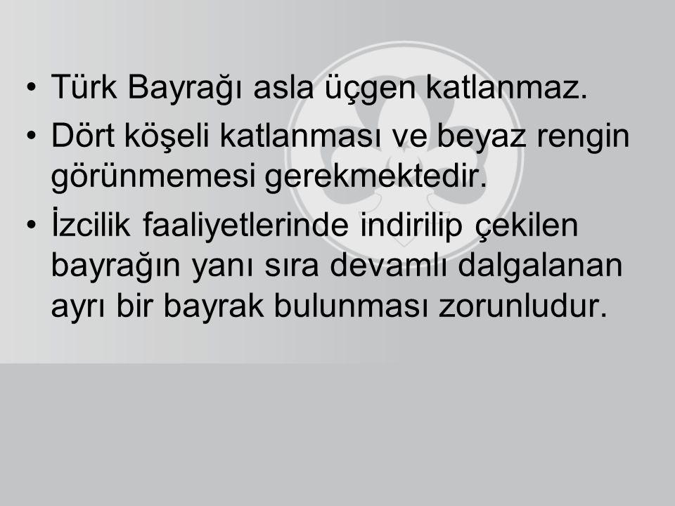 Türk Bayrağı asla üçgen katlanmaz.