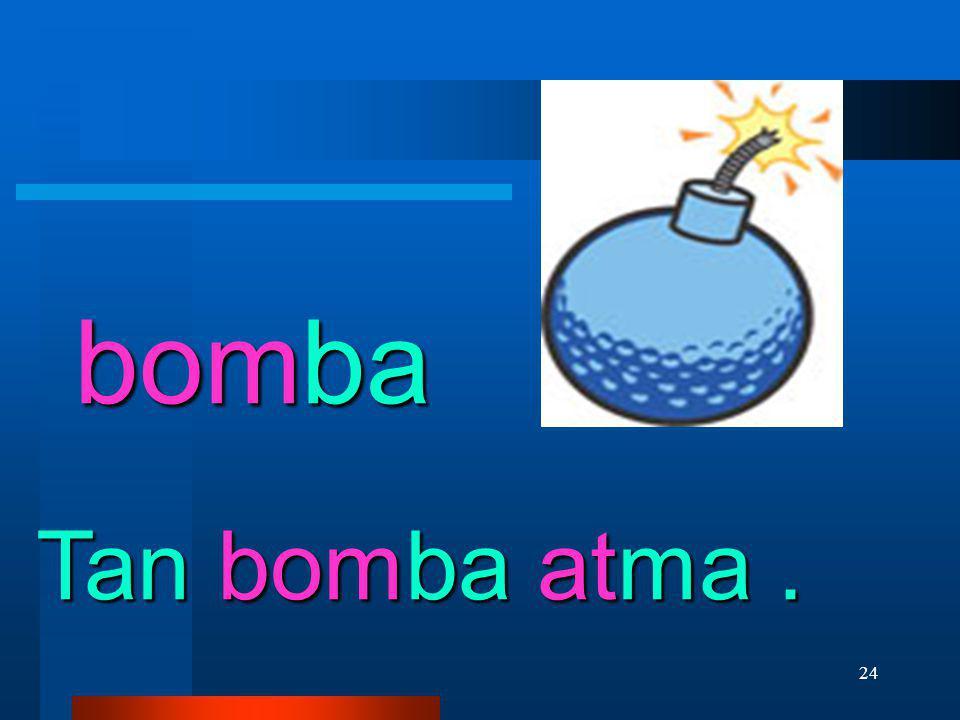 bomba Tan bomba atma .