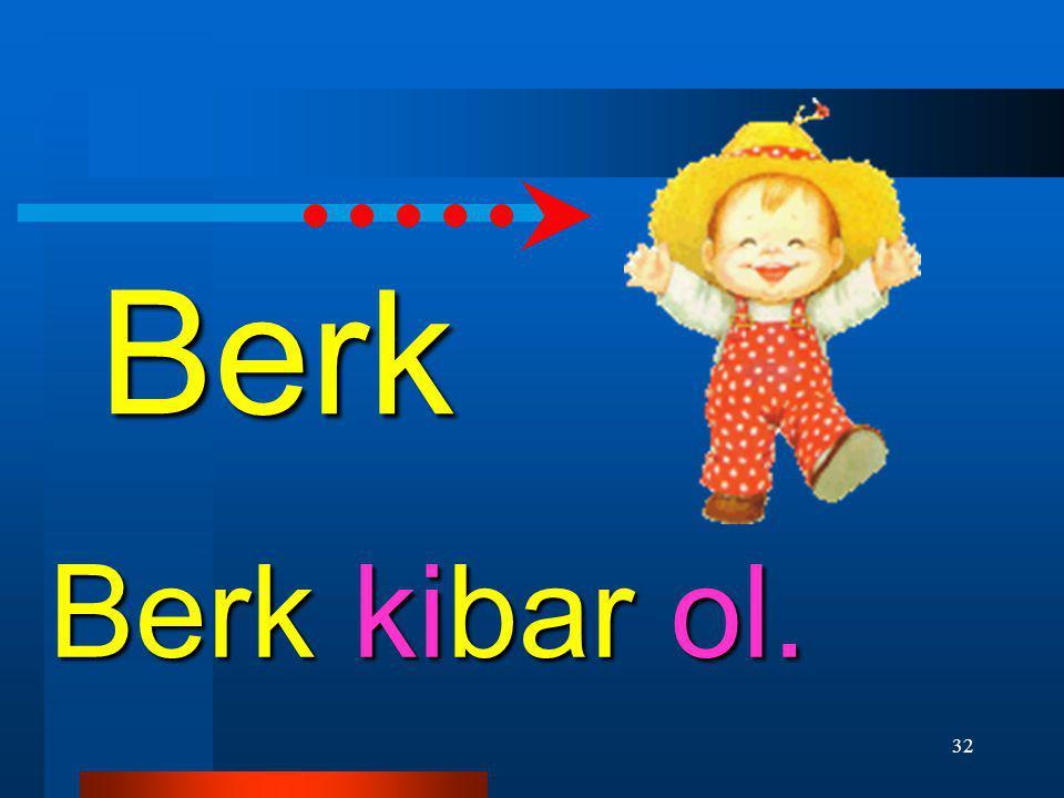Berk Berk kibar ol.